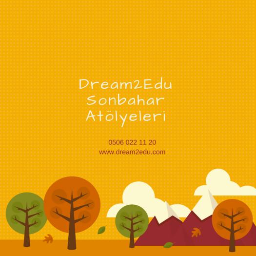 Dream2Edu Sonbahar Atölyeleri